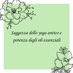 Saggezza dello yoga antico e potenza degli oli essenziali (Prima parte )